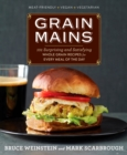 Grain Mains : 101 Surprising and Satisfying Whole Grain Recipes for Every Meal of the Day - eBook