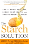 The Starch Solution : Eat the Foods You Love, Regain Your Health, and Lose the Weight for Good! - eBook