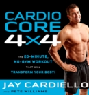Cardio Core 4x4 : The 20-Minute, No-Gym Workout That Will Transform Your Body! - eBook