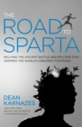 The Road to Sparta : Reliving the Ancient Battle and Epic Run That Inspired the World's Greatest Footrace - eBook