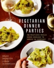 Vegetarian Dinner Parties : 150 Meatless Meals Good Enough to Serve to Company - eBook