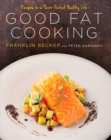 Good Fat Cooking : Recipes for a Flavor-Packed, Healthy Life - eBook