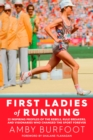 First Ladies of Running : 22 Inspiring Profiles of the Rebels, Rule Breakers, and Visionaries Who Changed the Sport Forever - eBook