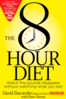 The 8-Hour Diet : Watch the Pounds Disappear without Watching What You Eat! - eBook