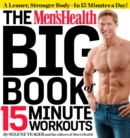 The Men's Health Big Book of 15-Minute Workouts : A Leaner, Stronger Body--in 15 Minutes a Day! - eBook