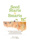 Seed Starts & Smarts : An Organic Gardener's Guide to the Fundamentals of Growing Plants from Seed - eBook
