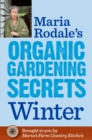 Maria Rodale's Organic Gardening Secrets: Winter - eBook