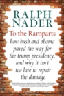 To The Ramparts : How Bush and Obama Paved the Way for the Trump Presidency, and Why It Isn't Too Late to Reverse Course - Book