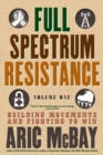 Full Spectrum Resistance, Volume One : Building Movements and Fighting to Win - Book