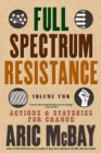 Full Spectrum Resistance, Volume Two : Actions and Strategies for Change - Book