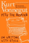 Pity The Reader : On Writing with Style - Book