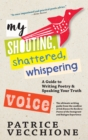 My Shouting, Shattered, Whispering Voice : A Guide to Writing Poetry and Speaking Your Truth - eBook