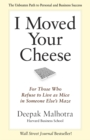 I Moved Your Cheese : For Those Who Refuse to Live as Mice in Someone Else's Maze - eBook