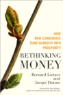 Rethinking Money : How New Currencies Turn Scarcity into Prosperity - eBook