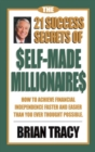 The 21 Success Secrets of Self-Made Millionaires : How to Achieve Financial Independence Faster and Easier Than You Ever Thought Possible - eBook