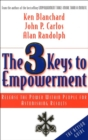 The 3 Keys to Empowerment : Release the Power Within People for Astonishing Results - eBook