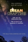 Dreamcrafting : The Art of Dreaming Big, The Science of Making It Happen - eBook