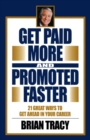 Get Paid More and Promoted Faster : 21 Great Ways to Get Ahead in Your Career - eBook