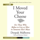 I Moved Your Cheese : For Those Who Refuse to Live as Mice in Someone Else's Maze - eAudiobook