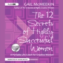 The 12 Secrets of Highly Successful Women : A Portable Life Coach for Creative Women - eAudiobook