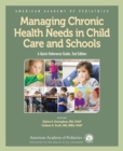 Managing Chronic Health Needs in Child Care and Schools : A Quick Reference Guide - Book