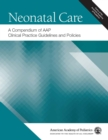 Neonatal Care: A Compendium of AAP Clinical Practice Guidelines and Policies - eBook