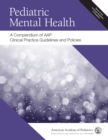 Pediatric Mental Health : A Compendium of AAP Clinical Practice Guidelines and Policies - Book