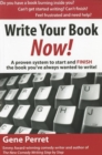 Write Your Book Now! : A Proven System to Start and FINISH the Book You've Always Wanted to Write! - Book