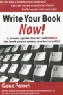 Write Your Book Now : A Proven System to Start and FINISH the Book You've Always Wanted to Write! - eBook