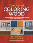 The Art of Coloring Wood : A Woodworker's Guide to Understanding Dyes and Chemicals - eBook