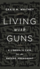 Living with Guns : A Liberal's Case for the Second Amendment - eBook