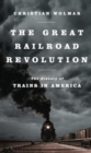 The Great Railroad Revolution : The History of Trains in America - eBook