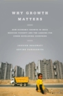 Why Growth Matters : How Economic Growth in India Reduced Poverty and the Lessons for Other Developing Countries - eBook