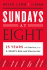 Sundays at Eight : 25 Years of Stories from C-SPAN'S Q&A and Booknotes - eBook