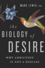 The Biology of Desire : Why Addiction Is Not a Disease - eBook