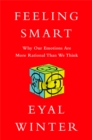 Feeling Smart : Why Our Emotions Are More Rational Than We Think - Book