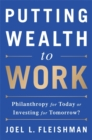 Putting Wealth to Work : Philanthropy for Today or Investing for Tomorrow? - Book