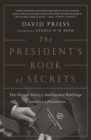 The President's Book of Secrets : The Untold Story of Intelligence Briefings to America's Presidents - eBook