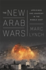 The New Arab Wars : Uprisings and Anarchy in the Middle East - Book