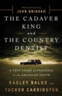 The Cadaver King and the Country Dentist : A True Story of Injustice in the American South - Book