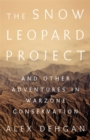 The Snow Leopard Project : And Other Adventures in Warzone Conservation - Book