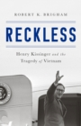 Reckless : Henry Kissinger and the Tragedy of Vietnam - eBook