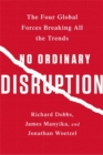 No Ordinary Disruption : The Four Global Forces Breaking All the Trends - Book