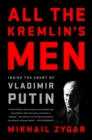 All the Kremlin's Men : Inside the Court of Vladimir Putin - eBook