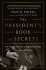 The President's Book of Secrets : The Untold Story of Intelligence Briefings to America's Presidents from Kennedy to Obama - Book