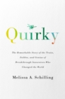 Quirky : The Remarkable Story of the Traits, Foibles, and Genius of Breakthrough Innovators Who Changed the World - eBook