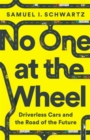 No One at the Wheel : Driverless Cars and the Road of the Future - Book