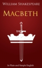 Macbeth In Plain and Simple English : (A Modern Translation and the Original Version) - eBook