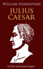Julius Caesar In Plain and Simple English : (A Modern Translation and the Original Version) - eBook