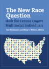 The New Race Question : How the Census Counts Multiracial Individuals - eBook